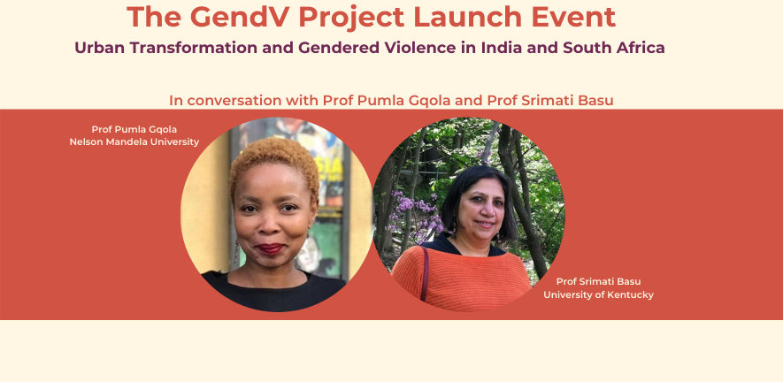 The GendV Project Launch Event Prof Pumla Dineo Gqola and Prof Srimati Basu on Gendered Violence in India and South Africa