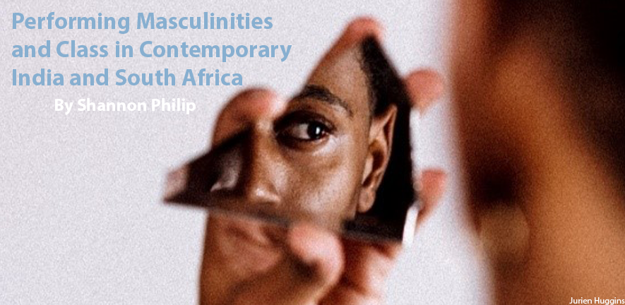 Performing Masculinities and Class in Contemporary India and South Africa blog post by Shannon Philip